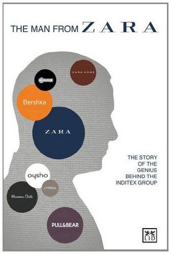 The Man from Zara: The Story of the Genius Behind the Inditex Group: Covadonga O'Shea