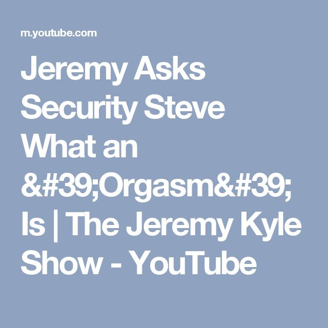 Jeremy Asks Security Steve What an 'Orgasm' Is | The Jeremy Kyle Show - YouTube