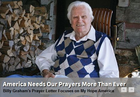 Please Everyone Pray for Billy Graham and His family. He has been in the hospital and  I just heard on news that he isn't recovering from an infection and that his family is gathered around him. We Love you Billy Graham!  God will be bringing home a Real True Saint and Angel. America is losing one of its Brightest Lights of Hope.