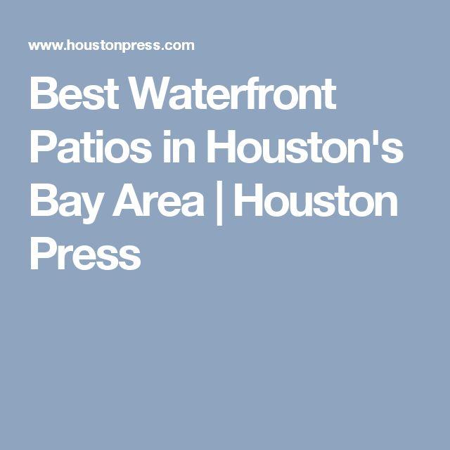 Best Waterfront Patios In Houstonu0027s Bay Area | Houston Press | Houston |  Pinterest | Bay Area And Patios
