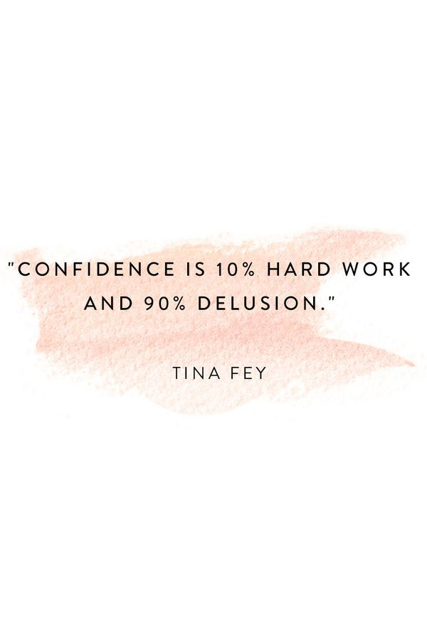 Confidence is 10% hard work and 90% delusion. - Tina Fey 100% True. #Quote