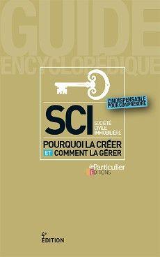 SCI : pourquoi la créer et comment la gérer, 4e édition. Collection Guide encyclopédique du Particulier Editions, novembre 2015