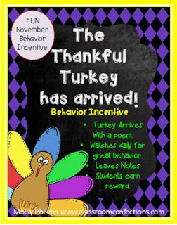 Molly from Classroom Confections.  The turkey arrives to your class at the start of November, bringing with him a poem.  The poem is all about the turkey watching over the class for the month.  Also included are other poem notes that the turkey can leave over night for the kids, such as a note for students displaying extra good behavior, a note that serves as a reminder to behave properly for those kids that are... For a chance to win it leave a comment on the blog!