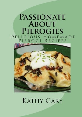 Passionate About Pierogies: Delicious Homemade Pierogi Recipes (Easy ...