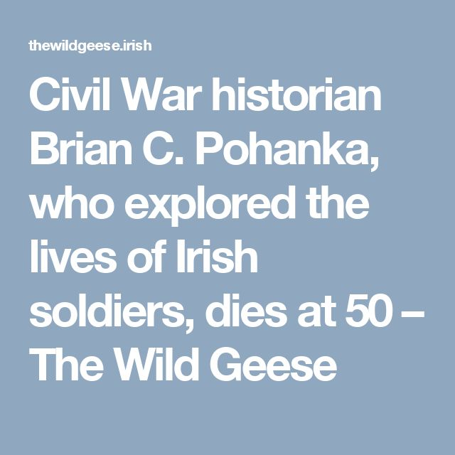 Civil War historian Brian C. Pohanka, who explored the lives of Irish soldiers, dies at 50 – The Wild Geese