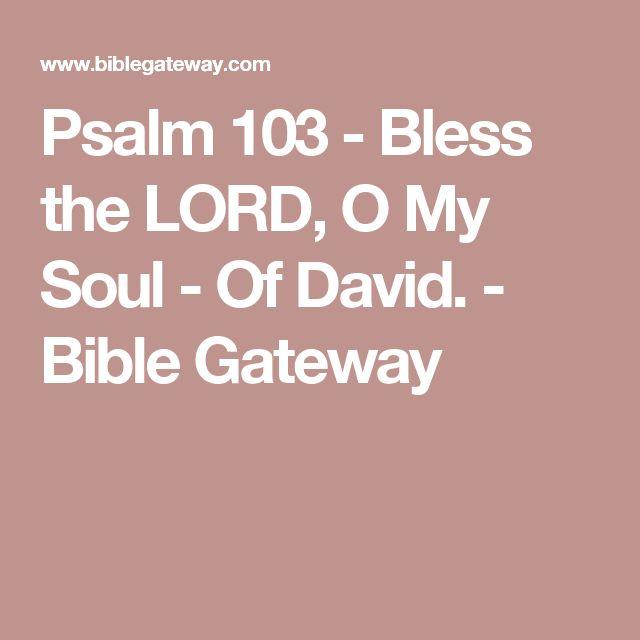Psalm 103  - Bless the LORD, O My Soul - Of David. - Bible Gateway