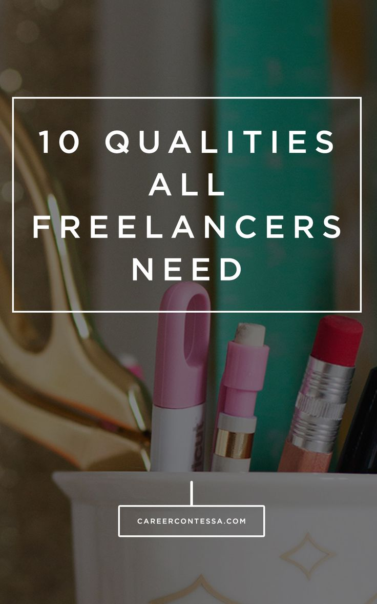 Being a freelancer requires tenacity, hard work, and a mix of these 10 things.