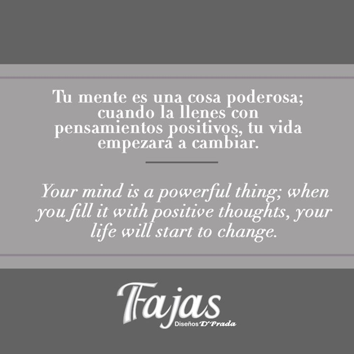 Your mind is a powerful thing; when you fill it with positive thoughts, your life will start to change. #FraseDelDíaFajasDiseñoD´Prada