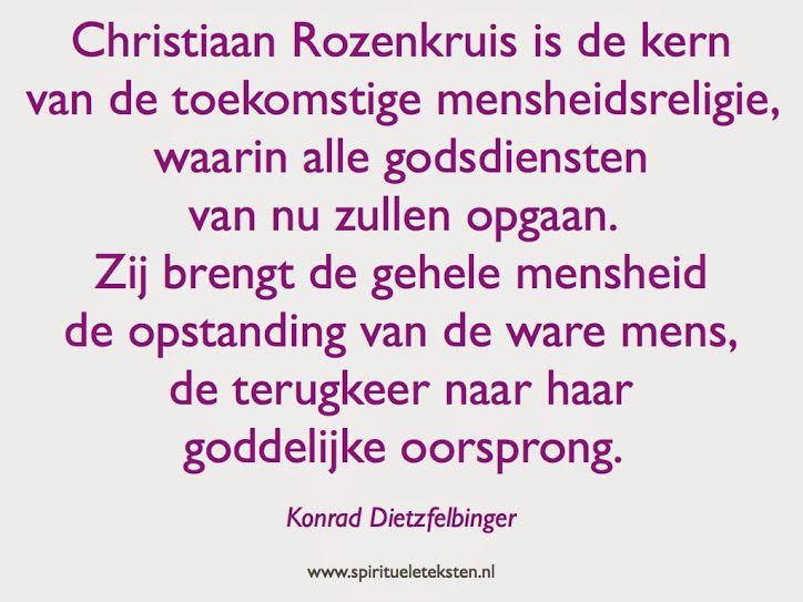 Christiaan rozenkruis is de kern van de toekomstige mensheidsreligie waarin alle godsdiensten van nu zullen opgaan. Zij brengt de mensheid de opstanding van de ware mens, de terugkeer naar haar goddelijke oorsprong. Kornrad Dietzfelbinger.