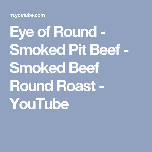 Eye of Round - Smoked Pit Beef - Smoked Beef Round Roast - YouTube
