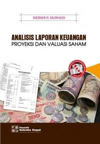 Buku Analisis Laporan Keuangan Proyeksi dan Valuasi Saham Penulis: Werner R. Murhadi Penerbit: Salemba Empat