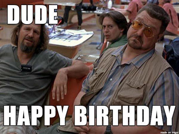 Lebowski Birthday Funny Happy Birthday Meme Happy Birthday Quotes Funny Birthday Humor