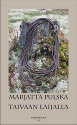 Marjatta Pulska: Taivaan laijalla. Nordbooks 2013. #kirjat #Lappi #kaunokirjallisuus