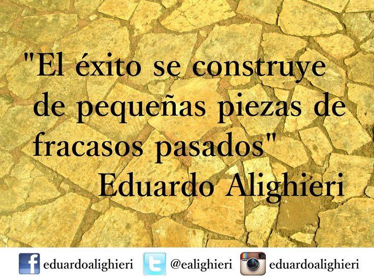 """""""El éxito se construye de pequeñas piezas de fracasos pasados""""  #Éxito #ConstruyendoelÉxito #Fracasos #Triunfo #Ganador #EduardoAlighieri"""