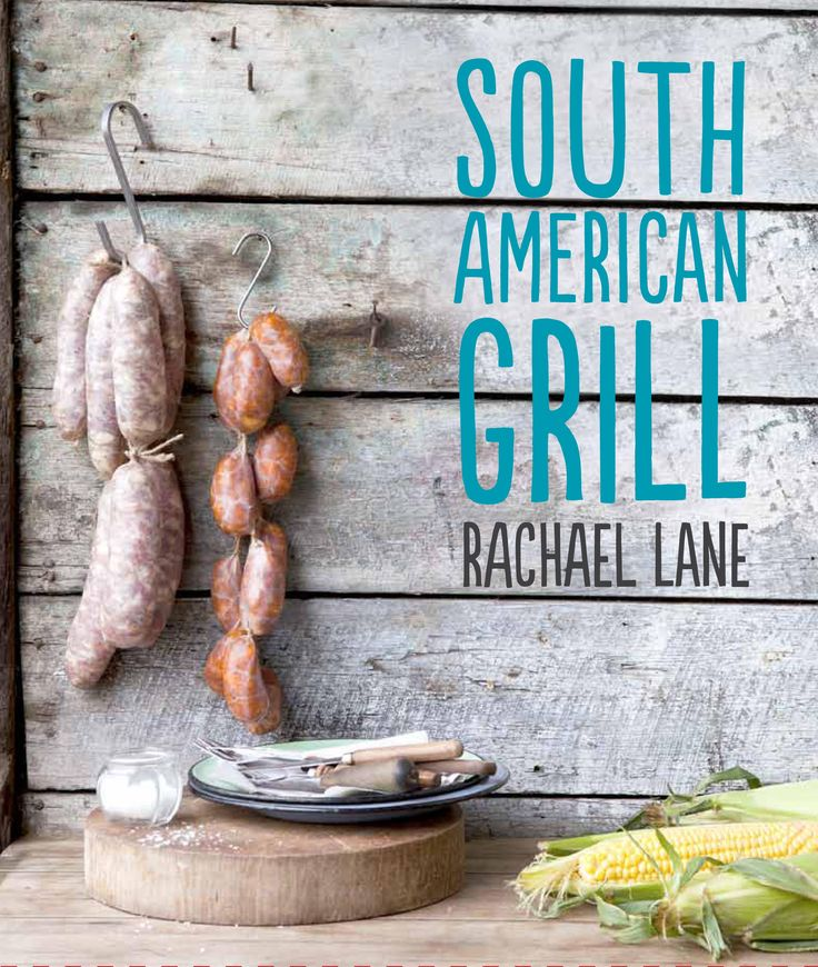 South American Grill cookbook by Rachael Lane | Cooked