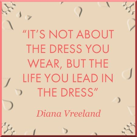It's not about the dress you wear, but the life you lead in the the dress…