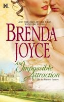 An impossible attraction / Brenda Joyce. Alexandra Bolton, formerly of the upper class, has taken up sewing to support her family when the Duke of Clarewood decides to make her his own. PB/Romance/Joyce