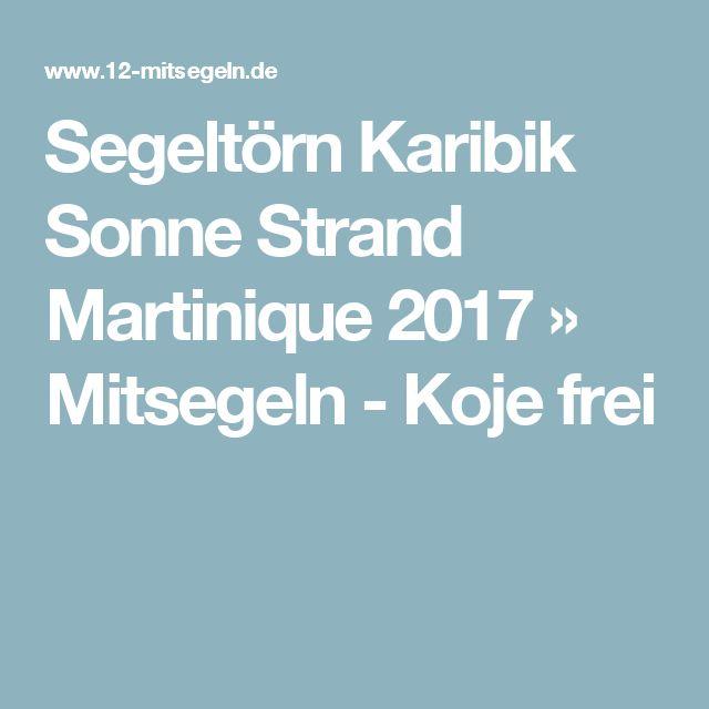 Segeltörn Karibik Sonne Strand Martinique 2017 » Mitsegeln - Koje frei