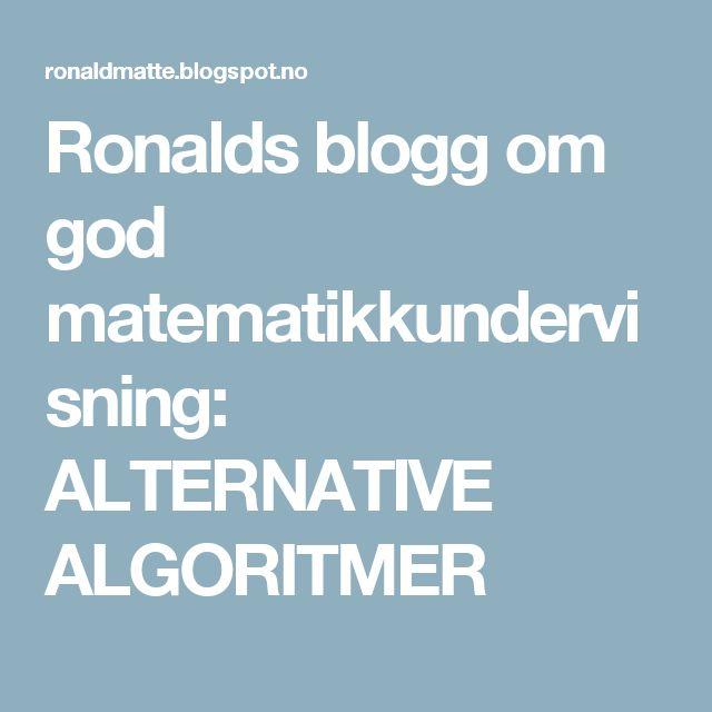Ronalds blogg om god matematikkundervisning: ALTERNATIVE ALGORITMER