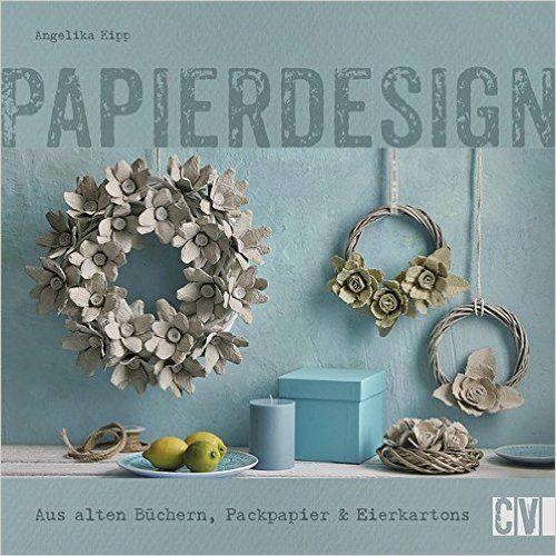 Papierdesign: Aus alten Büchern, Packpapier & Eierkartons: Amazon.de: Angelika Kipp: Bücher