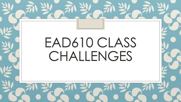 Class Challenges for EAD610