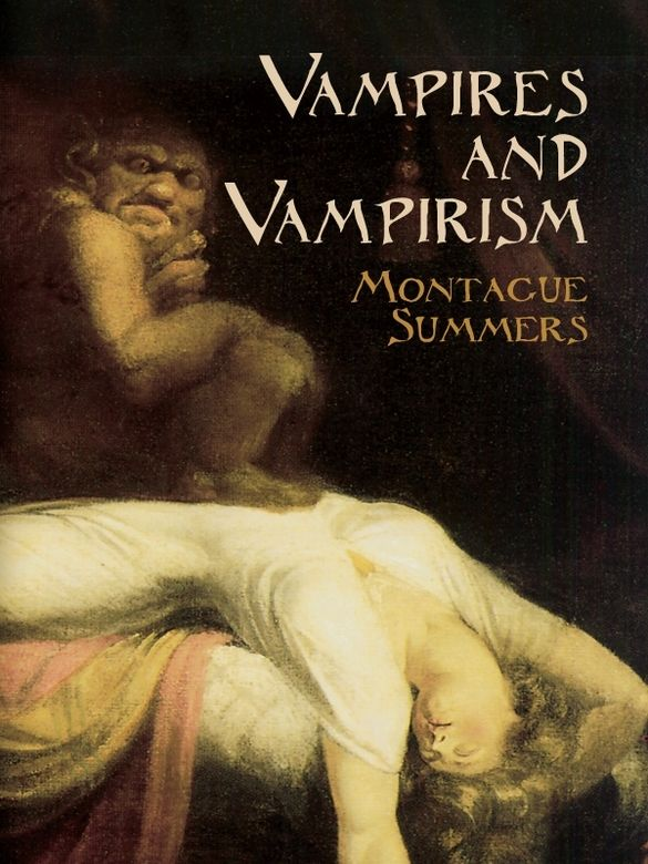 Vampires and Vampirism by Montague Summers  Any investigation into vampire legends leads inevitably to the works of Montague Summers (1880-1948), whose research and writings in the 1920s established him as the subject's preeminent authority. This study examines vampire lore in fantastic detail, constituting a record of folk beliefs unequaled in its sheer scope and depth. It features all the apparatus of an academic work, including footnotes and references to rare source...