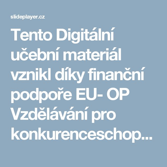 Tento Digitální učební materiál vznikl díky finanční podpoře EU- OP Vzdělávání pro konkurenceschopnost. Není –li uvedeno jinak, je tento materiál zpracován. -  ppt stáhnout