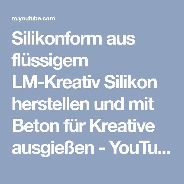 Silikonform aus flüssigem LM-Kreativ Silikon herstellen und mit Beton für Kreative ausgießen - YouTube