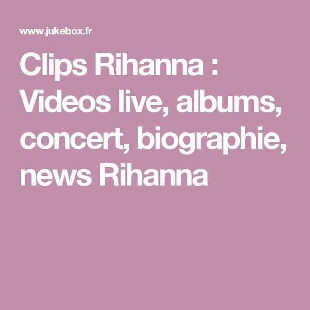 Clips Rihanna : Videos live, albums, concert, biographie, news Rihanna