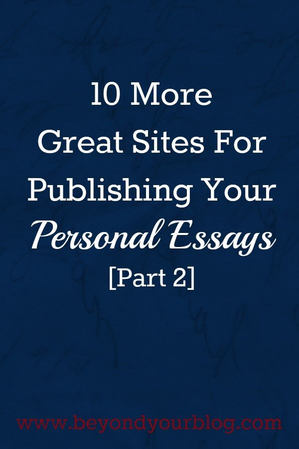 publish your personal essays Write your heart out: the craft of the personal essay (january 2018)   experiences from an idea to an essay that an editor wants to publish.