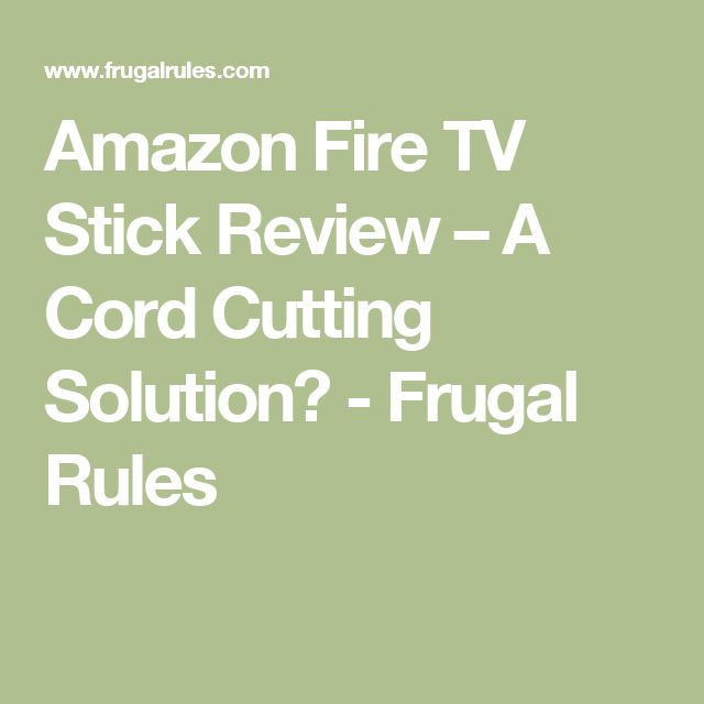 Amazon Fire TV Stick Review – A Cord Cutting Solution? - Frugal Rules