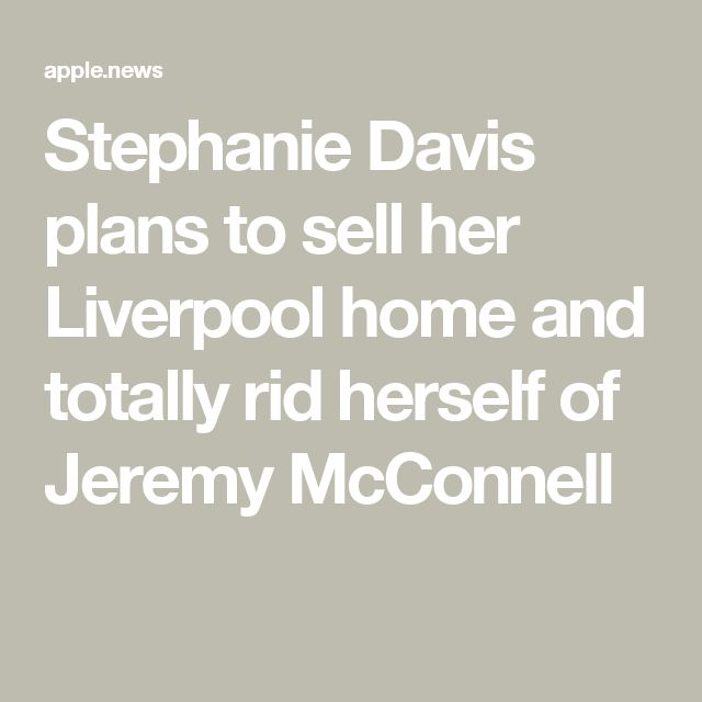 Stephanie Davis plans to sell her Liverpool home and totally rid herself of Jeremy McConnell