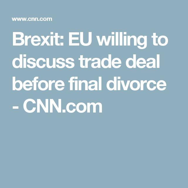 Brexit: EU willing to discuss trade deal before final divorce - CNN.com