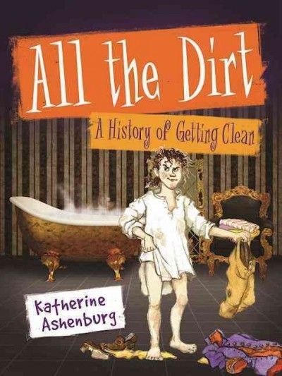 All the Dirt: A History of Getting Clean by Katherine Ashenburg. #ForestofReading