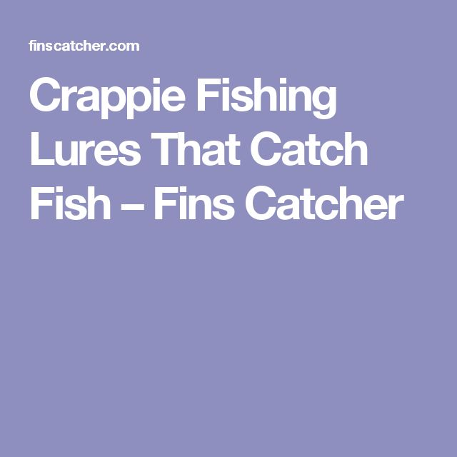 Crappie Fishing Lures That Catch Fish – Fins Catcher