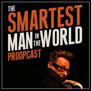 Greg Proops, Smartest Man in the World Proopcast -- You need to put this in your ear holes...now!  It's so much fun and awesome and just cool.