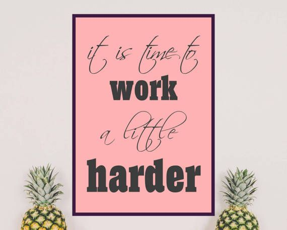 IT IS TIME TO WORK A LITTLE HARDER. Do you need additional motivation to work? This printable wall art is ideal for your home office. Hang it on the wall and enjoy!