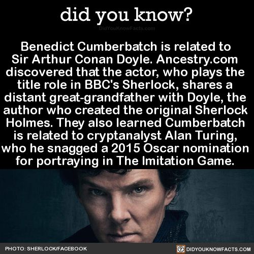 Benedict Cumberbatch is related to Sir Arthur Conan Doyle. Ancestry.com discovered that the actor, who plays the title role in BBC's Sherlock, shares a distant great-grandfather with Doyle, the author who created the original Sherlock Holmes. They...