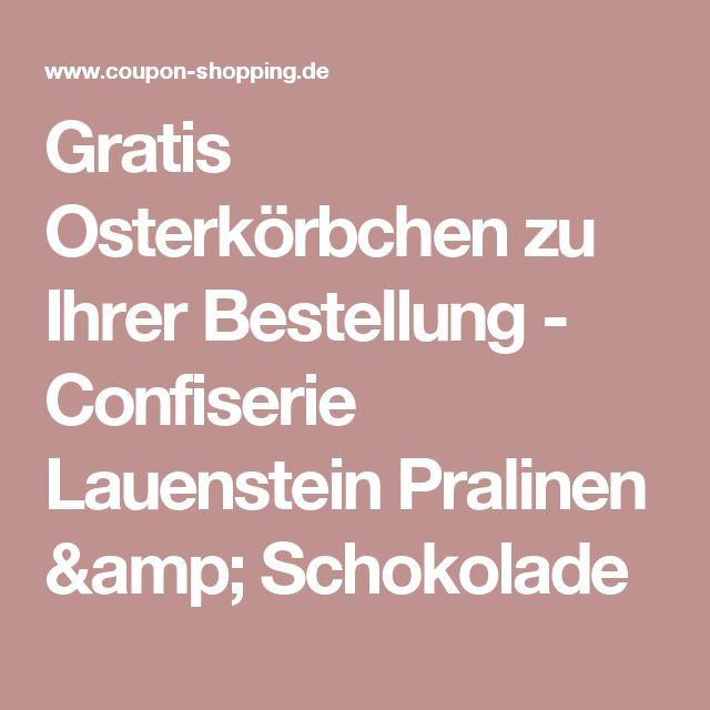 Gratis Osterkörbchen zu Ihrer Bestellung - Confiserie Lauenstein Pralinen & Schokolade