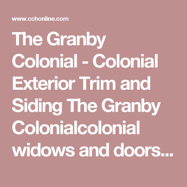 The Granby Colonial - Colonial Exterior Trim and Siding The Granby Colonialcolonial widows and doors The Granby Colonialcolonial home designs The Granby Colonialauthetic colonial homes The Granby Colonialsaltbox home designs The Granby Colonial-cape home designs The Granby Colonialfarmhouse designs