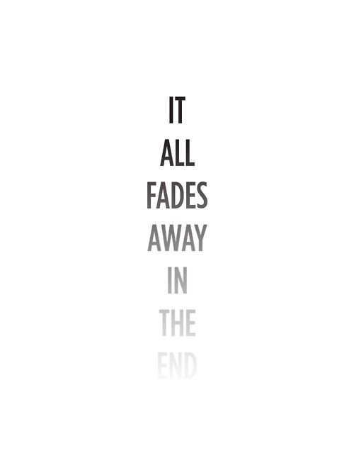 It All Fade Away In The End ~ black and white