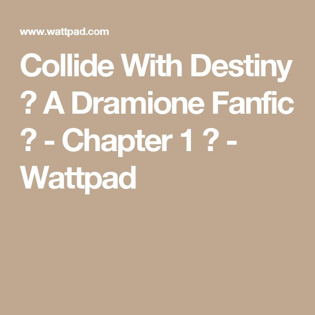 Collide With Destiny 》 A Dramione Fanfic  - Chapter 1 ☆ - Wattpad