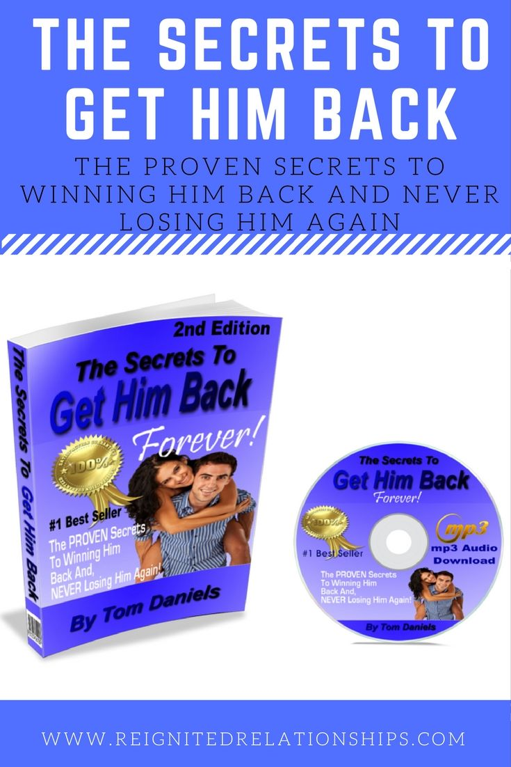 Here's Tom Daniels best selling downloadable book and audio, The Secrets To Get Him Back. A proven system to winning him back and never losing him again. How to get your ex boyfriend back (or husband) here. Click the pic to learn how!
