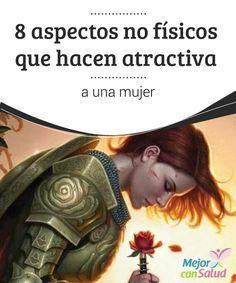 8 aspectos no físicos que hacen atractiva a una mujer  Es muy probable que hayas leído muchos artículos que traten sobre lo que las mujeres encuentran atractivo en los hombres.