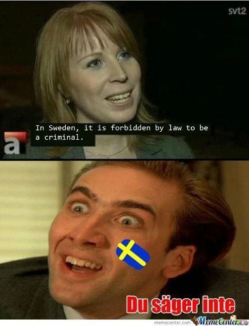 "In Sweden>> it should actually say ""Det säger du inte!"" But it's still good! ^_^"
