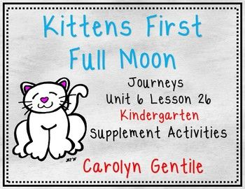 Kittens First Full Moon Journeys Unit 6 Lesson 26 Kindergarten Supplement Activities Common Core aligned Pg. 3-4 Nouns - Singular and Plural! - Cut out the singular nouns and match them to the plural nouns by gluing them on the top - lift the singular