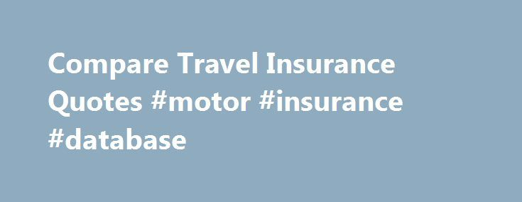 Compare Travel Insurance Quotes #motor #insurance #database http://insurances.remmont.com/compare-travel-insurance-quotes-motor-insurance-database/  #insurance travel # Backpacker Compare the best travel insurance Don't risk jetting off on holiday without first ensuring you have adequate travel insurance for your trip. Whether you're taking a two-week break in the sun, a short break for the weekend, or a round-the-world adventure, search now and compare policies from more than 50 travelRead…