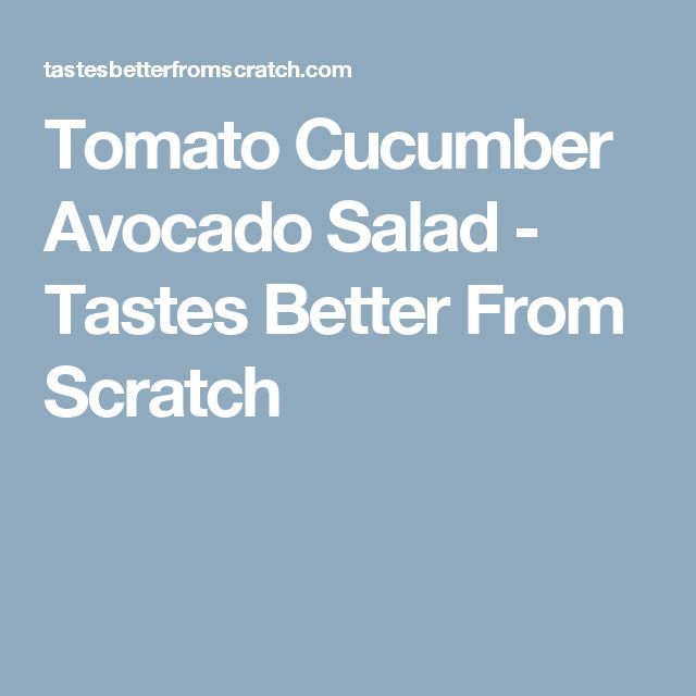 Tomato Cucumber Avocado Salad - Tastes Better From Scratch