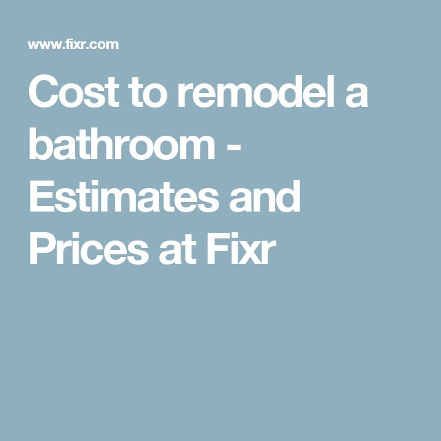 Cost to remodel a bathroom - Estimates and Prices at Fixr