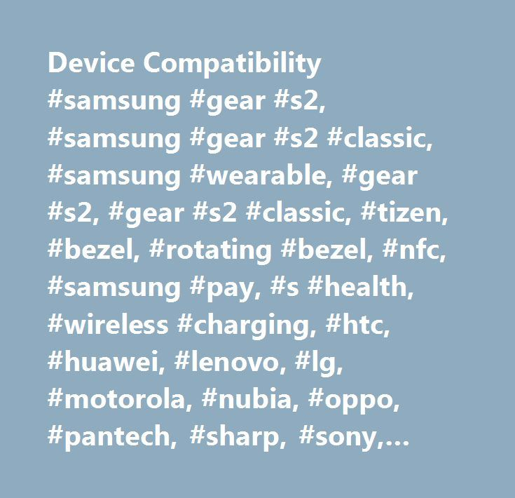 Device Compatibility #samsung #gear #s2, #samsung #gear #s2 #classic, #samsung #wearable, #gear #s2, #gear #s2 #classic, #tizen, #bezel, #rotating #bezel, #nfc, #samsung #pay, #s #health, #wireless #charging, #htc, #huawei, #lenovo, #lg, #motorola, #nubia, #oppo, #pantech, #sharp, #sony, #vivo, #xiaomi, #zte, #kyocera, #asus, #android, #compatible, #compatibility, #smartphones…